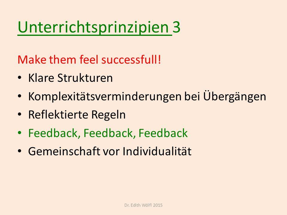 Unterrichtsprinzipien 3 Make them feel successfull! Klare Strukturen Komplexitätsverminderungen bei Übergängen Reflektierte Regeln Feedback, Feedback,