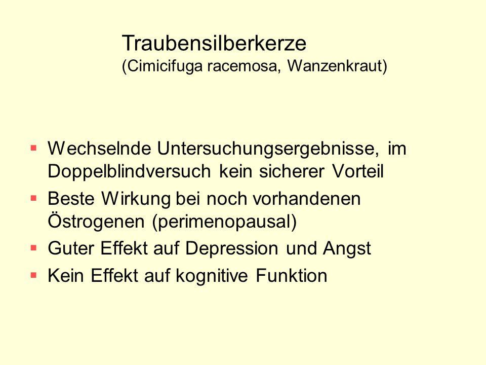 Traubensilberkerze (Cimicifuga racemosa, Wanzenkraut)  Wechselnde Untersuchungsergebnisse, im Doppelblindversuch kein sicherer Vorteil  Beste Wirkun