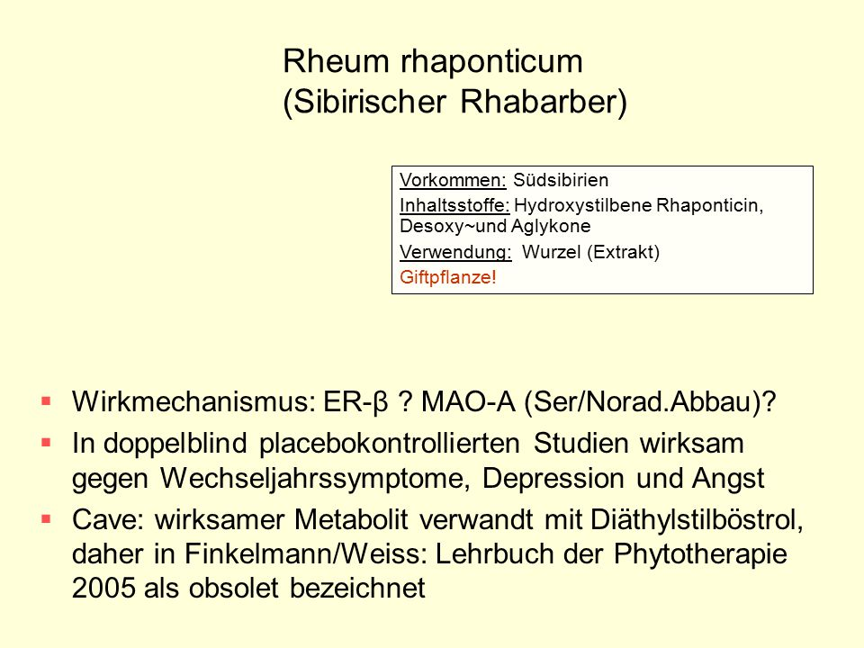 Rheum rhaponticum (Sibirischer Rhabarber)  Wirkmechanismus: ER-β ? MAO-A (Ser/Norad.Abbau)?  In doppelblind placebokontrollierten Studien wirksam ge