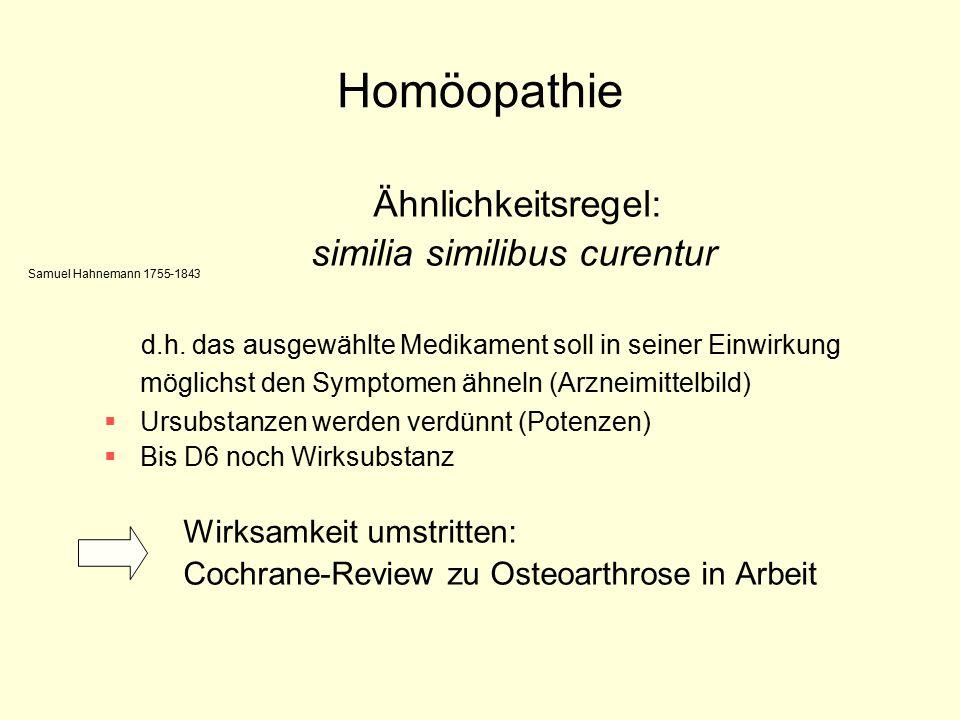 Homöopathie Ähnlichkeitsregel: similia similibus curentur d.h. das ausgewählte Medikament soll in seiner Einwirkung möglichst den Symptomen ähneln (Ar