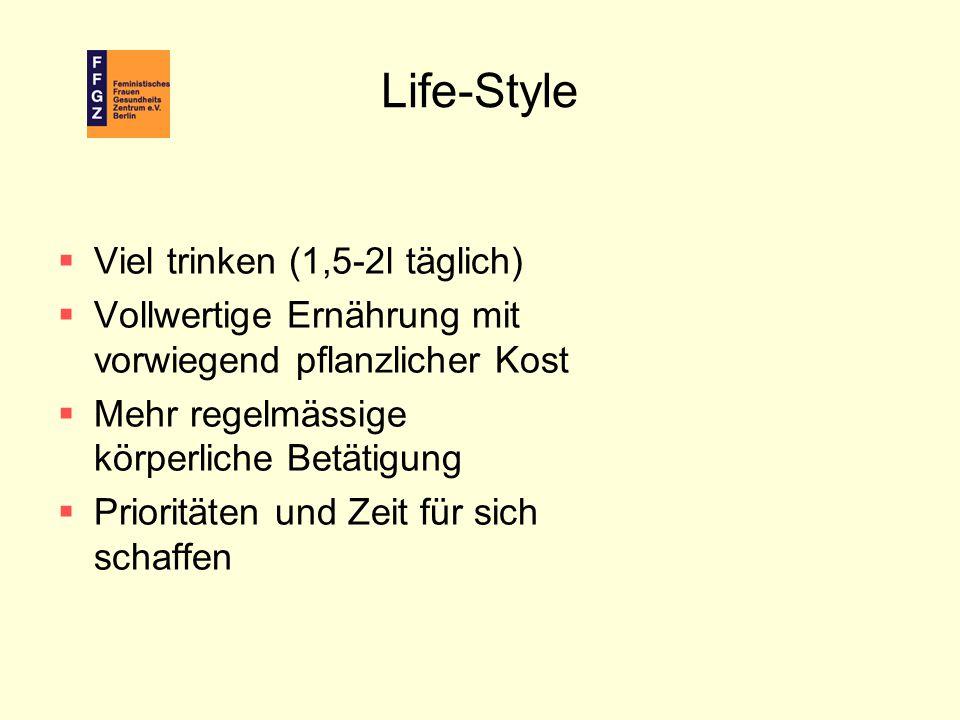 Life-Style  Viel trinken (1,5-2l täglich)  Vollwertige Ernährung mit vorwiegend pflanzlicher Kost  Mehr regelmässige körperliche Betätigung  Prior