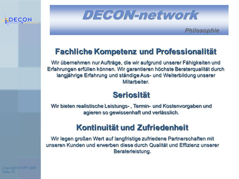 Copyright © WFP 2009 Seite 12 Philosophie Fachliche Kompetenz und Professionalität Wir übernehmen nur Aufträge, die wir aufgrund unserer Fähigkeiten und Erfahrungen erfüllen können.