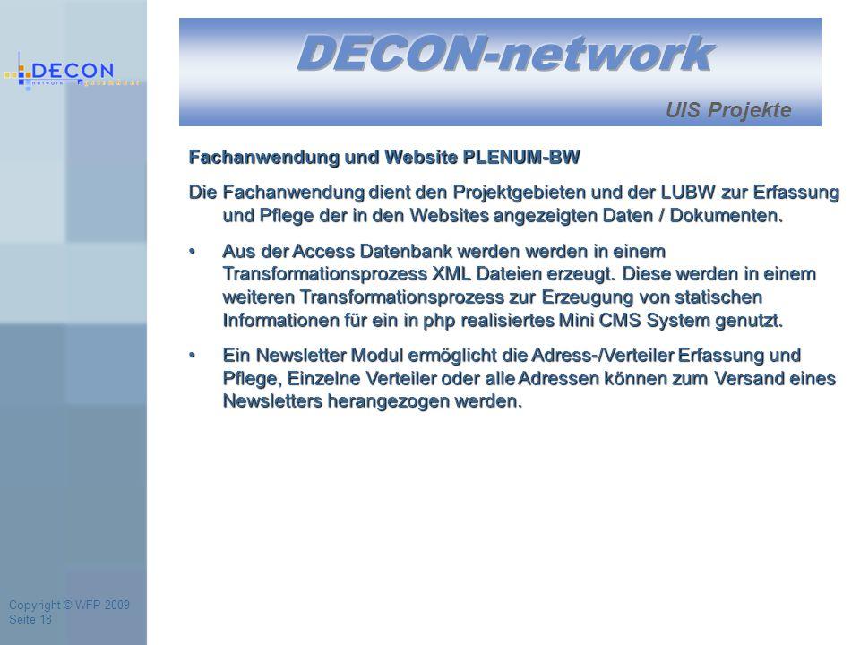 Copyright © WFP 2009 Seite 18 UIS Projekte Fachanwendung und Website PLENUM-BW Die Fachanwendung dient den Projektgebieten und der LUBW zur Erfassung und Pflege der in den Websites angezeigten Daten / Dokumenten.