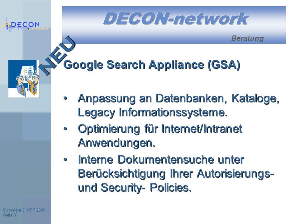 Copyright © WFP 2009 Seite 8 Google Search Appliance (GSA) Anpassung an Datenbanken, Kataloge, Legacy Informationssysteme.Anpassung an Datenbanken, Kataloge, Legacy Informationssysteme.