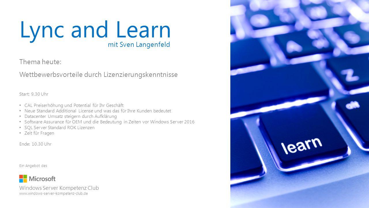 Lync and Learn mit Sven Langenfeld Thema heute: Wettbewerbsvorteile durch Lizenzierungskenntnisse Start: 9.30 Uhr CAL Preiserhöhung und Potential für