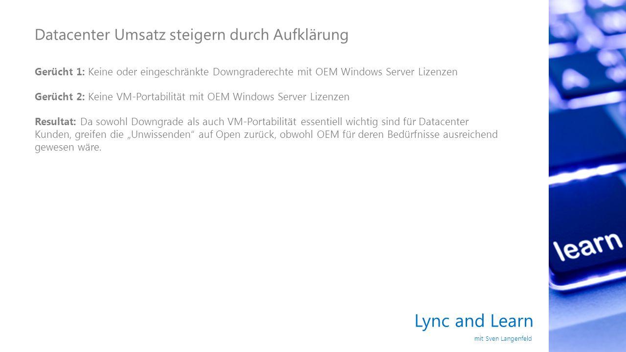 Lync and Learn mit Sven Langenfeld Datacenter Umsatz steigern durch Aufklärung Gerücht 1: Keine oder eingeschränkte Downgraderechte mit OEM Windows Se