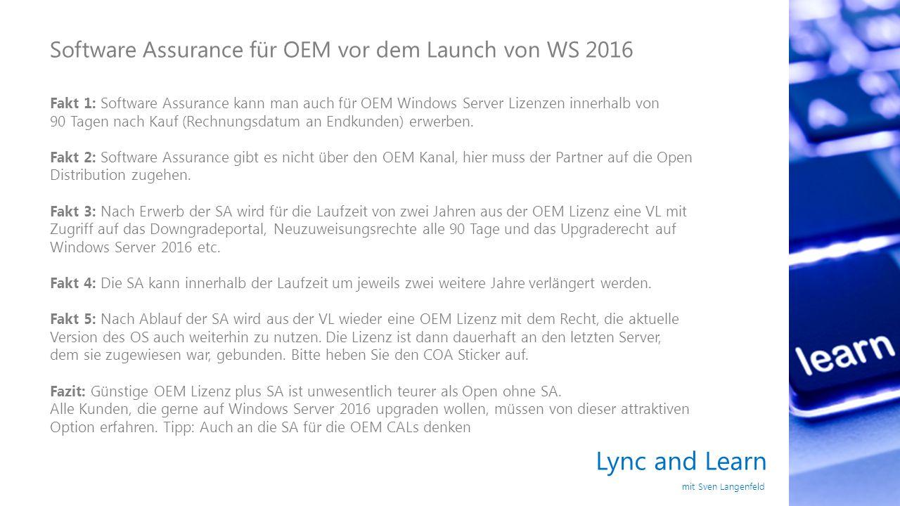 Lync and Learn mit Sven Langenfeld Software Assurance für OEM vor dem Launch von WS 2016 Fakt 1: Software Assurance kann man auch für OEM Windows Serv