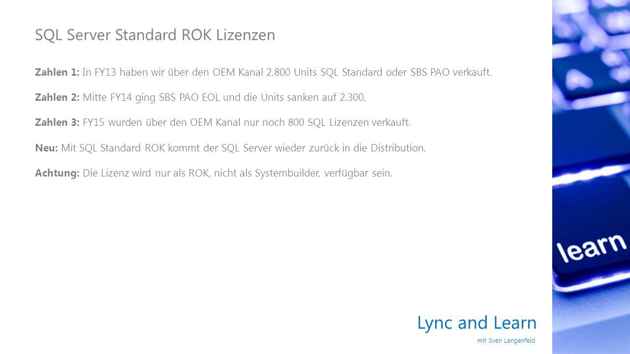 Lync and Learn mit Sven Langenfeld SQL Server Standard ROK Lizenzen Zahlen 1: In FY13 haben wir über den OEM Kanal 2.800 Units SQL Standard oder SBS P