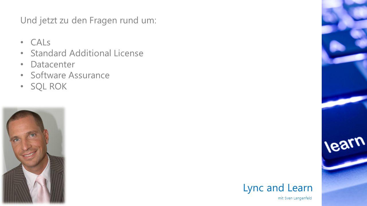 Lync and Learn mit Sven Langenfeld Und jetzt zu den Fragen rund um: CALs Standard Additional License Datacenter Software Assurance SQL ROK