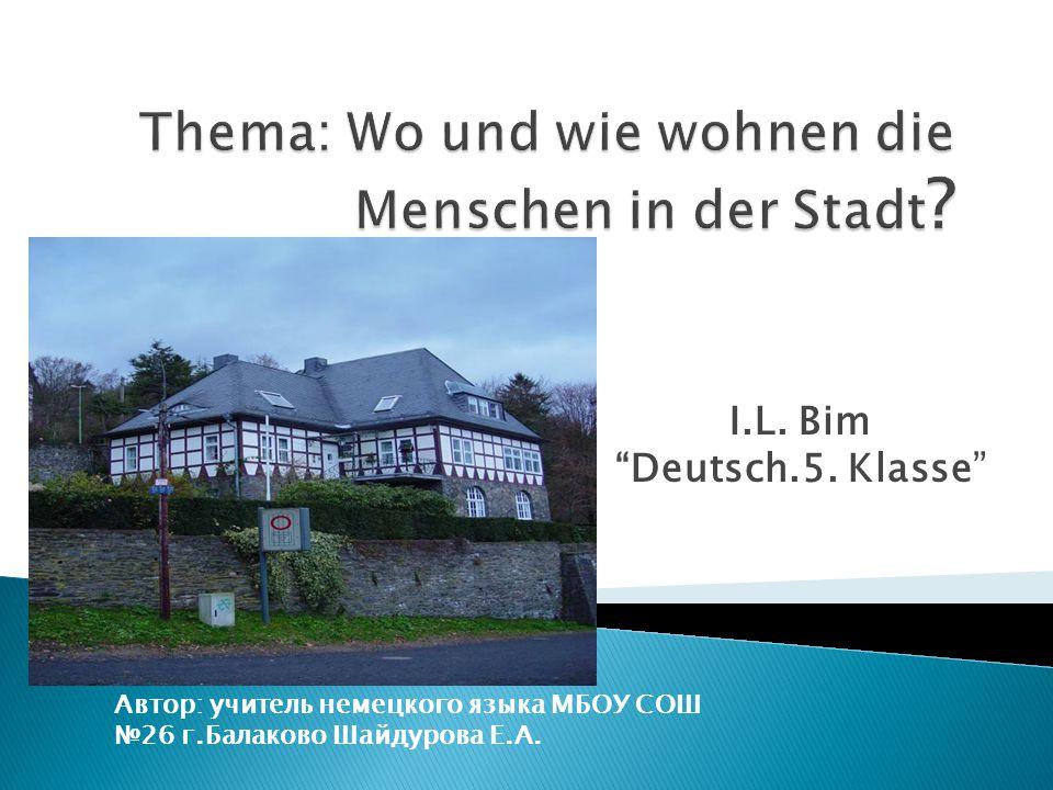 I.L. Bim Deutsch.5. Klasse Автор: учитель немецкого языка МБОУ СОШ №26 г.Балаково Шайдурова Е.А.
