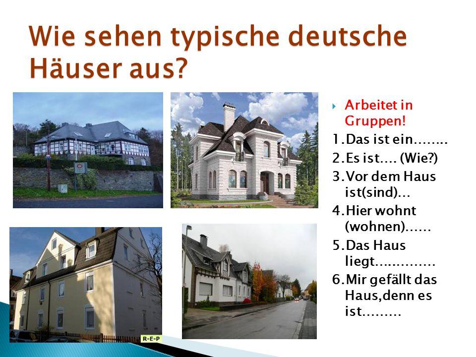 Wie sehen typische deutsche Häuser aus. Arbeitet in Gruppen.