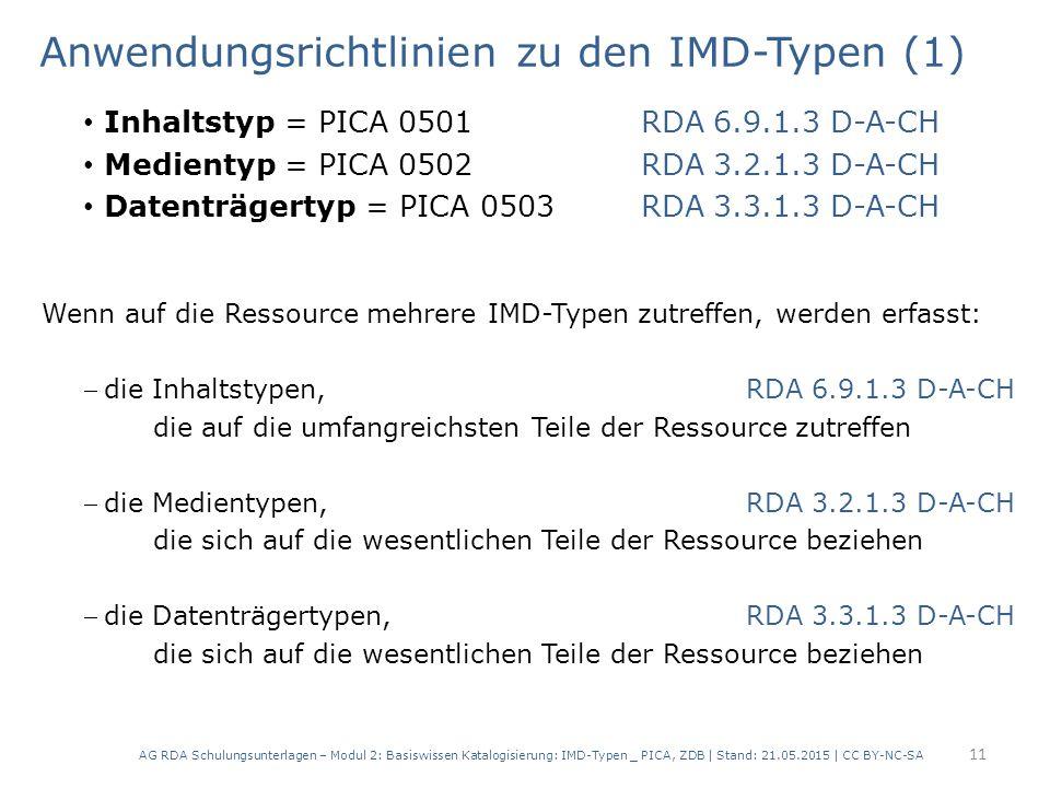 Anwendungsrichtlinien zu den IMD-Typen (1) Inhaltstyp = PICA 0501 RDA 6.9.1.3 D-A-CH Medientyp = PICA 0502RDA 3.2.1.3 D-A-CH Datenträgertyp = PICA 050