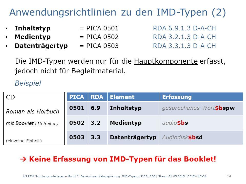 Anwendungsrichtlinien zu den IMD-Typen (2) Inhaltstyp = PICA 0501RDA 6.9.1.3 D-A-CH Medientyp = PICA 0502RDA 3.2.1.3 D-A-CH Datenträgertyp = PICA 0503