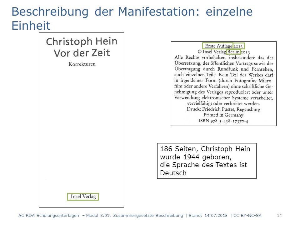 Beschreibung der Manifestation: einzelne Einheit 186 Seiten, Christoph Hein wurde 1944 geboren, die Sprache des Textes ist Deutsch 14 AG RDA Schulungsunterlagen – Modul 3.01: Zusammengesetzte Beschreibung | Stand: 14.07.2015 | CC BY-NC-SA