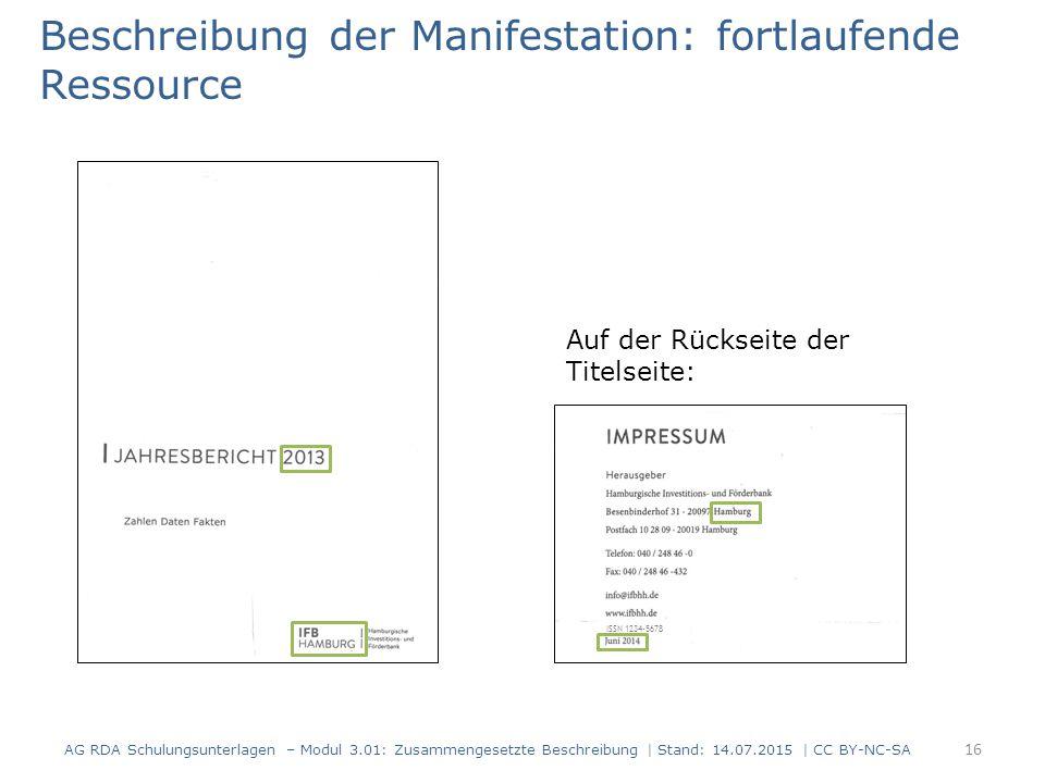 Beschreibung der Manifestation: fortlaufende Ressource Auf der Rückseite der Titelseite: ISSN 1234-5678 16 AG RDA Schulungsunterlagen – Modul 3.01: Zu