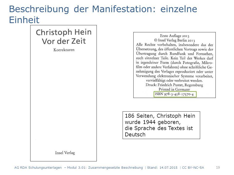 Beschreibung der Manifestation: einzelne Einheit 186 Seiten, Christoph Hein wurde 1944 geboren, die Sprache des Textes ist Deutsch 19 AG RDA Schulungsunterlagen – Modul 3.01: Zusammengesetzte Beschreibung | Stand: 14.07.2015 | CC BY-NC-SA