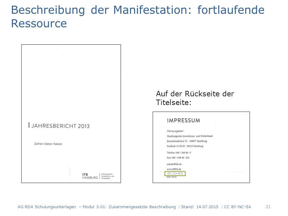 Beschreibung der Manifestation: fortlaufende Ressource Auf der Rückseite der Titelseite: ISSN 1234-5678 21 AG RDA Schulungsunterlagen – Modul 3.01: Zu