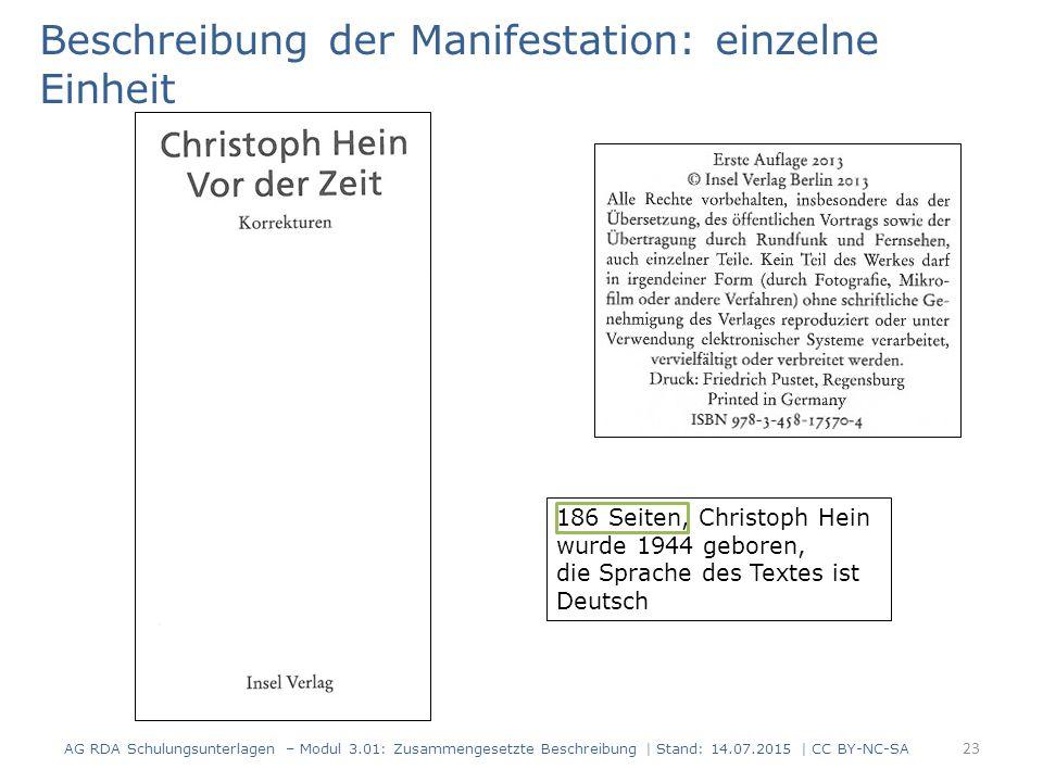 Beschreibung der Manifestation: einzelne Einheit 186 Seiten, Christoph Hein wurde 1944 geboren, die Sprache des Textes ist Deutsch 23 AG RDA Schulungsunterlagen – Modul 3.01: Zusammengesetzte Beschreibung | Stand: 14.07.2015 | CC BY-NC-SA