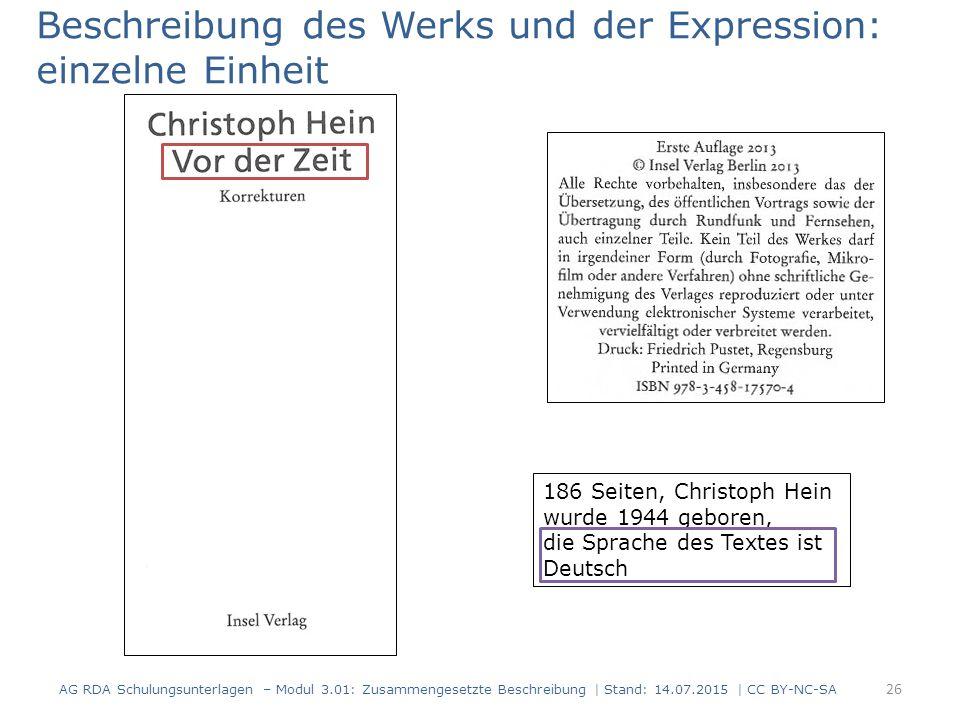 Beschreibung des Werks und der Expression: einzelne Einheit 186 Seiten, Christoph Hein wurde 1944 geboren, die Sprache des Textes ist Deutsch 26 AG RDA Schulungsunterlagen – Modul 3.01: Zusammengesetzte Beschreibung | Stand: 14.07.2015 | CC BY-NC-SA