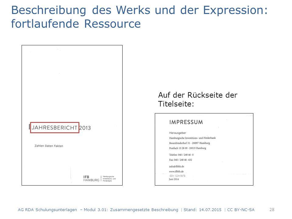 Beschreibung des Werks und der Expression: fortlaufende Ressource Auf der Rückseite der Titelseite: ISSN 1234-5678 28 AG RDA Schulungsunterlagen – Modul 3.01: Zusammengesetzte Beschreibung | Stand: 14.07.2015 | CC BY-NC-SA