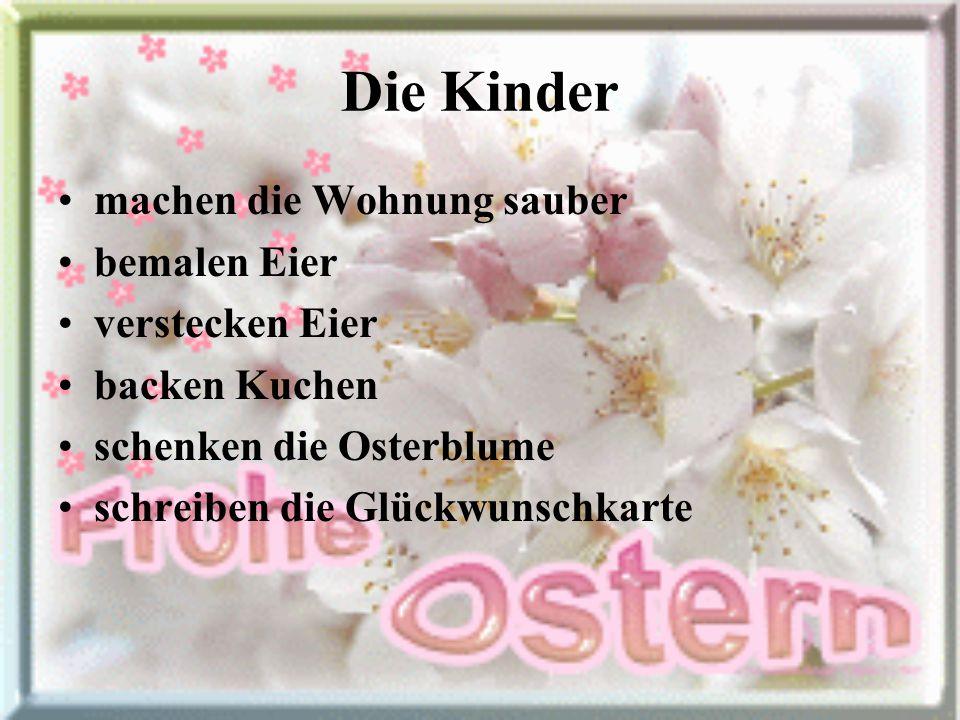 Die Kinder machen die Wohnung sauber bemalen Eier verstecken Eier backen Kuchen schenken die Osterblume schreiben die Glückwunschkarte