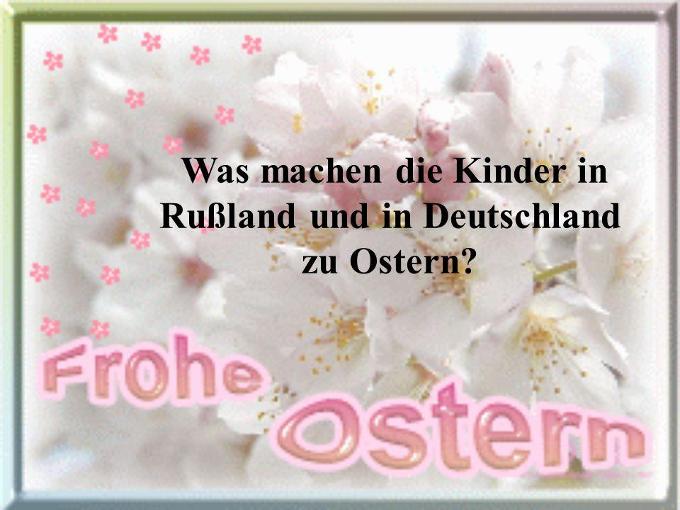 Was machen die Kinder in Rußland und in Deutschland zu Ostern?