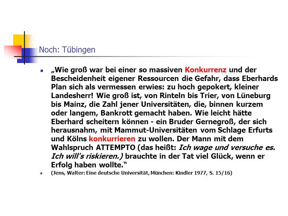 """Ein historisches Beispiel: Gründung der Universität Tübingen 1477 (W. Jens) """"An einer Metropole wie Nürnberg gemessen, war Tübingen kaum mehr als ein"""