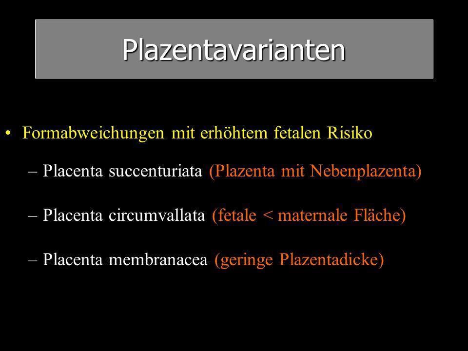 Plazentavarianten Formabweichungen mit erhöhtem fetalen Risiko –Placenta succenturiata (Plazenta mit Nebenplazenta) –Placenta circumvallata (fetale <