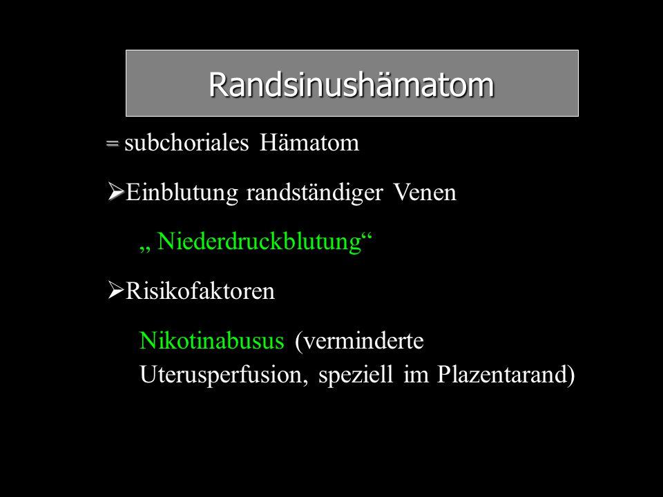 """Randsinushämatom = = subchoriales Hämatom   Einblutung randständiger Venen """" Niederdruckblutung""""   Risikofaktoren Nikotinabusus (verminderte Uteru"""