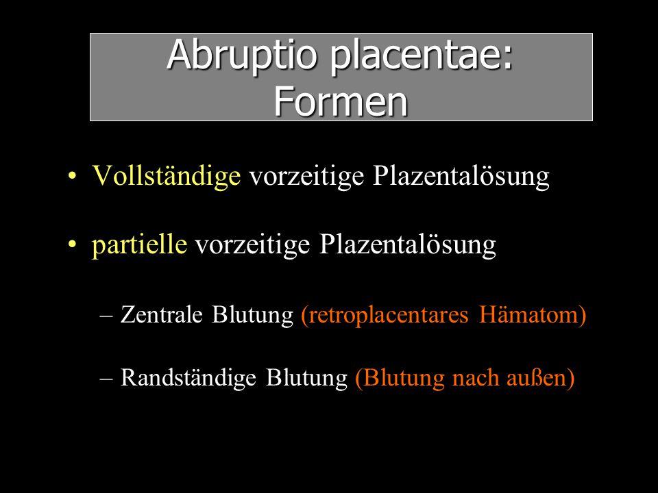 Abruptio placentae: Formen Vollständige vorzeitige Plazentalösung partielle vorzeitige Plazentalösung –Zentrale Blutung (retroplacentares Hämatom) –Ra