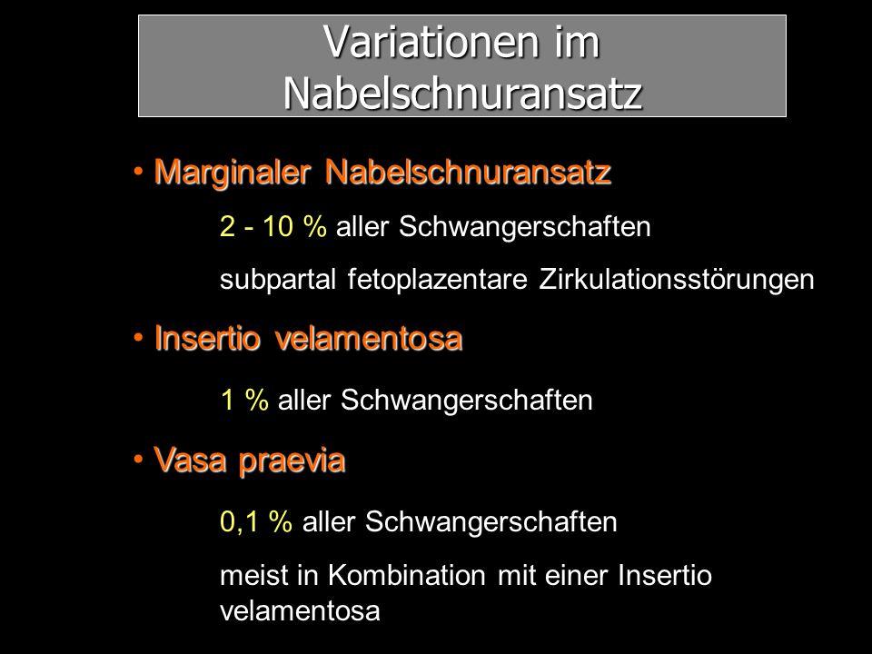 Variationen im Nabelschnuransatz Marginaler Nabelschnuransatz 2 - 10 % aller Schwangerschaften subpartal fetoplazentare Zirkulationsstörungen Insertio