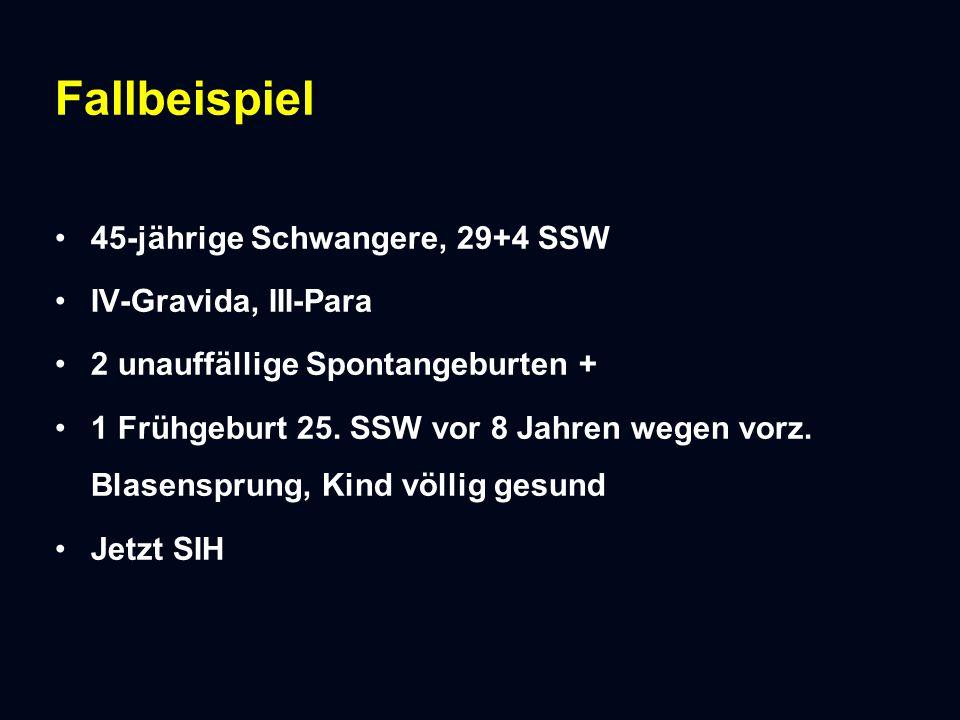 Erstvorstellung 45-jährige Schwangere, 29+4 SSW IV-Gravida, III-Para 2 unauffällige Spontangeburten 1 Frühgeburt 25.