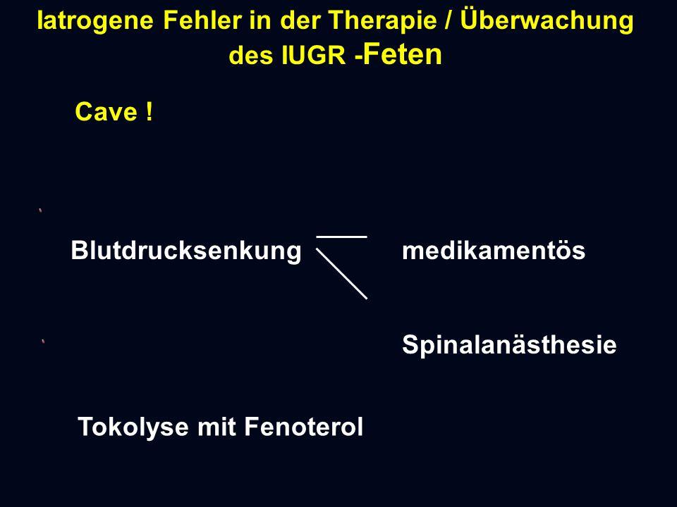 Iatrogene Fehler in der Therapie / Überwachung des IUGR - Feten Cave .