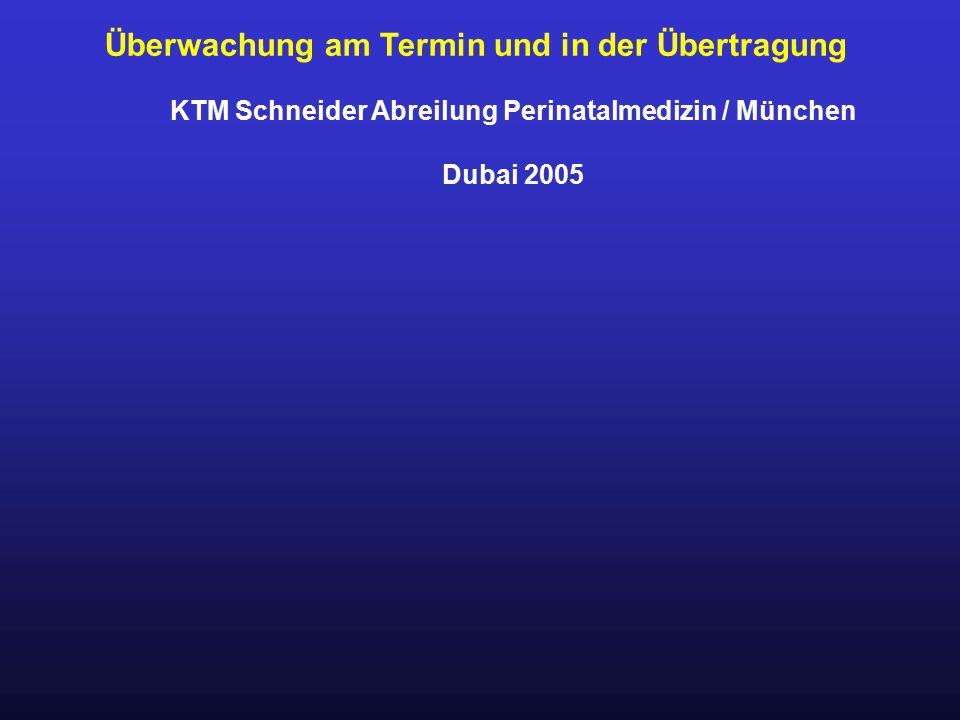 Überwachung am Termin und in der Übertragung KTM Schneider Abreilung Perinatalmedizin / München Dubai 2005