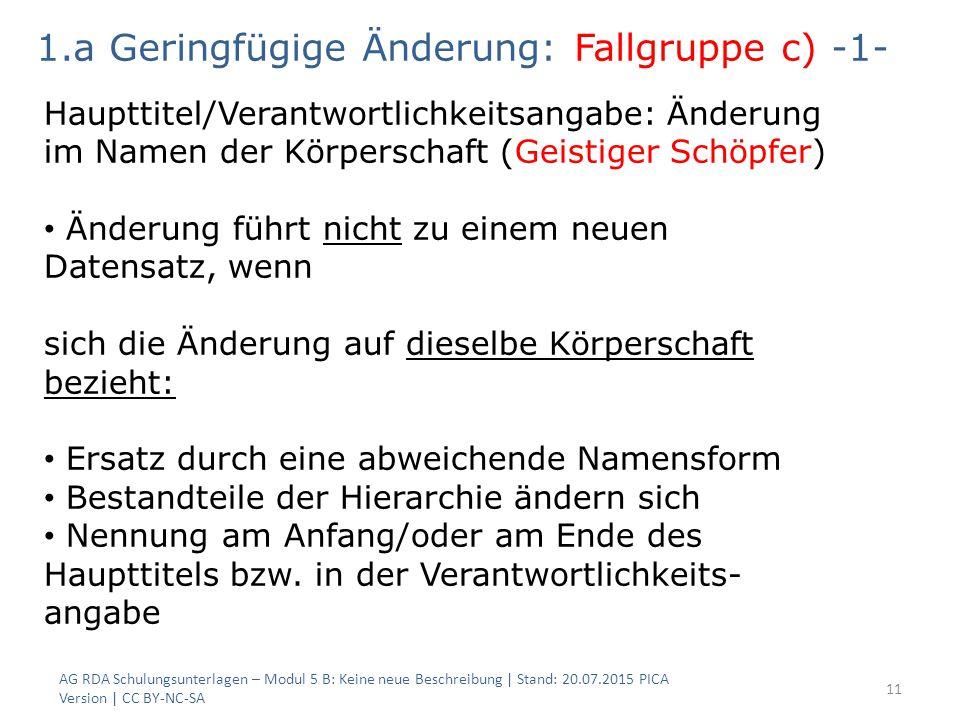 AG RDA Schulungsunterlagen – Modul 5 B: Keine neue Beschreibung | Stand: 20.07.2015 PICA Version | CC BY-NC-SA 11 1.a Geringfügige Änderung: Fallgrupp