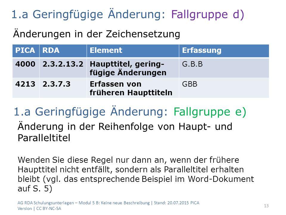 AG RDA Schulungsunterlagen – Modul 5 B: Keine neue Beschreibung | Stand: 20.07.2015 PICA Version | CC BY-NC-SA 13 PICARDAElementErfassung 40002.3.2.13
