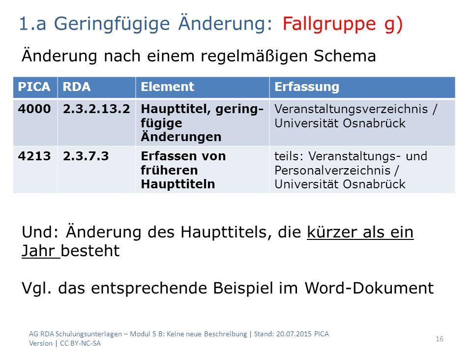 AG RDA Schulungsunterlagen – Modul 5 B: Keine neue Beschreibung | Stand: 20.07.2015 PICA Version | CC BY-NC-SA 16 PICARDAElementErfassung 40002.3.2.13