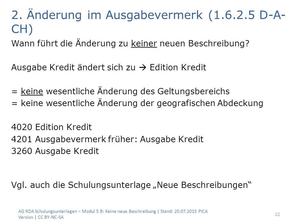 2. Änderung im Ausgabevermerk (1.6.2.5 D-A- CH) Wann führt die Änderung zu keiner neuen Beschreibung? Ausgabe Kredit ändert sich zu  Edition Kredit =