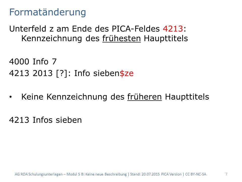 Formatänderung Unterfeld z am Ende des PICA-Feldes 4213: Kennzeichnung des frühesten Haupttitels 4000 Info 7 4213 2013 [?]: Info sieben$ze Keine Kennz