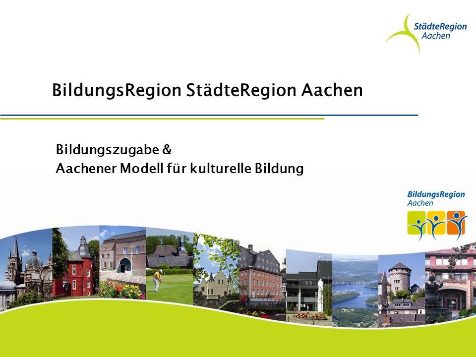 BildungsRegion StädteRegion Aachen Bildungszugabe & Aachener Modell für kulturelle Bildung