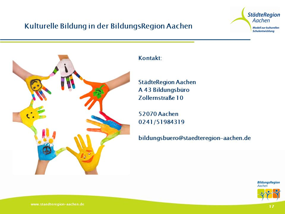 Kontakt: StädteRegion Aachen A 43 Bildungsbüro Zollernstraße 10 52070 Aachen 0241/51984319 bildungsbuero@staedteregion-aachen.de www.staedteregion-aac