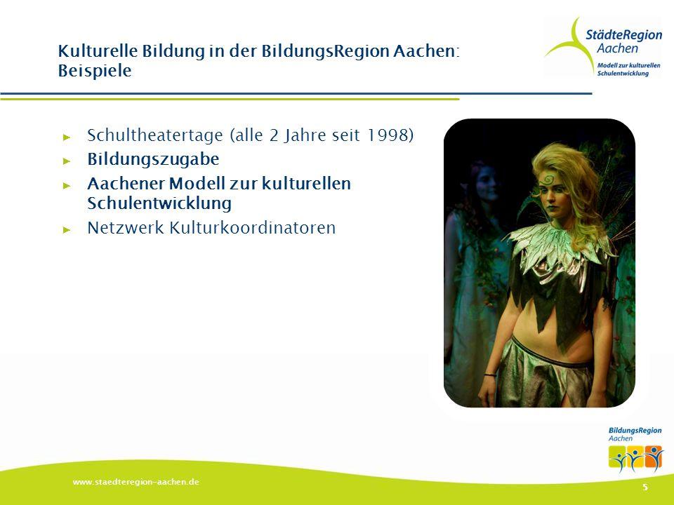 ▶ Schultheatertage (alle 2 Jahre seit 1998) ▶ Bildungszugabe ▶ Aachener Modell zur kulturellen Schulentwicklung ▶ Netzwerk Kulturkoordinatoren www.sta