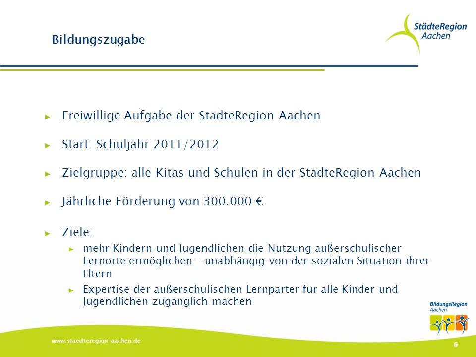 www.staedteregion-aachen.de 6 Bildungszugabe ▶ Freiwillige Aufgabe der StädteRegion Aachen ▶ Start: Schuljahr 2011/2012 ▶ Zielgruppe: alle Kitas und S