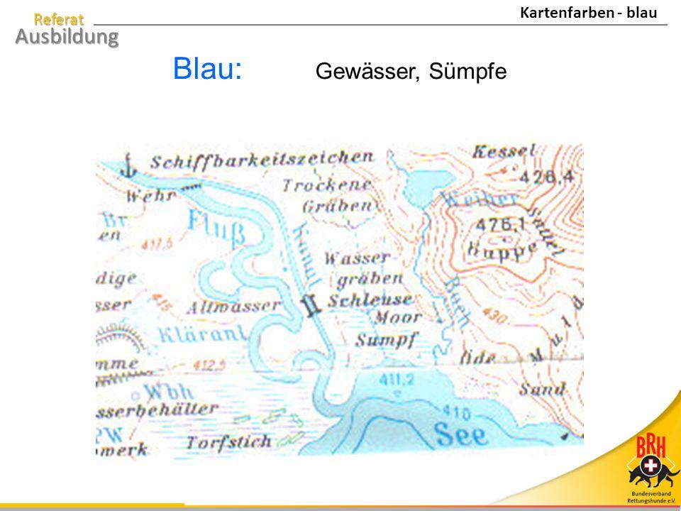 Referat Ausbildung Blau: Gewässer, Sümpfe Kartenfarben - blau