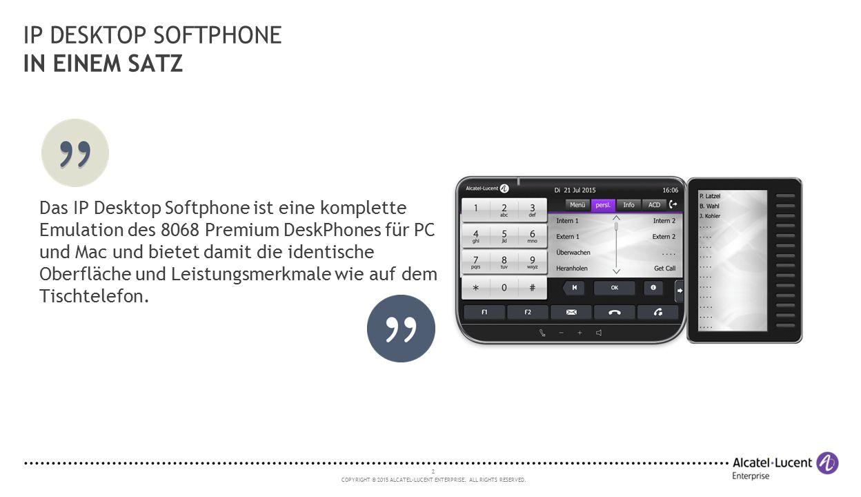 2 COPYRIGHT © 2015 ALCATEL-LUCENT ENTERPRISE. ALL RIGHTS RESERVED. IP DESKTOP SOFTPHONE IN EINEM SATZ Das IP Desktop Softphone ist eine komplette Emul