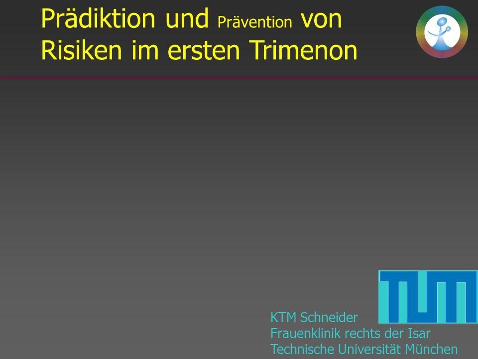 KTM Schneider Frauenklinik rechts der Isar Technische Universität München Prädiktion und Prävention von Risiken im ersten Trimenon