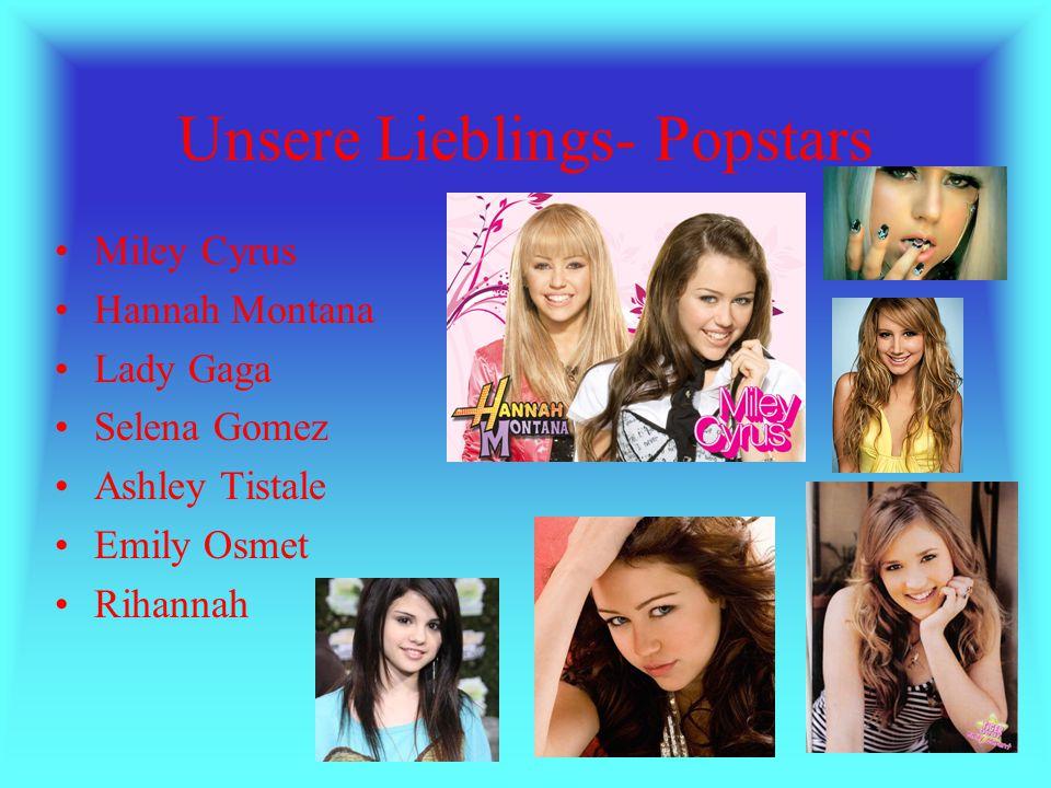Unsere Lieblings- Popstars Miley Cyrus Hannah Montana Lady Gaga Selena Gomez Ashley Tistale Emily Osmet Rihannah