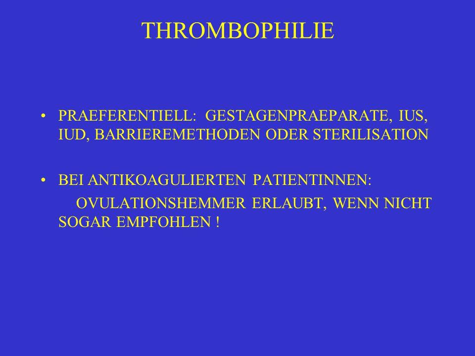 THROMBOPHILIE PRAEFERENTIELL: GESTAGENPRAEPARATE, IUS, IUD, BARRIEREMETHODEN ODER STERILISATION BEI ANTIKOAGULIERTEN PATIENTINNEN: OVULATIONSHEMMER ER