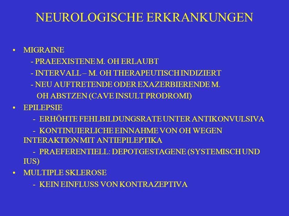 NEUROLOGISCHE ERKRANKUNGEN MIGRAINE - PRAEEXISTENE M. OH ERLAUBT - INTERVALL – M. OH THERAPEUTISCH INDIZIERT - NEU AUFTRETENDE ODER EXAZERBIERENDE M.