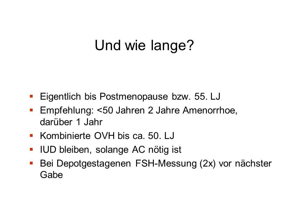 Und wie lange?  Eigentlich bis Postmenopause bzw. 55. LJ  Empfehlung: <50 Jahren 2 Jahre Amenorrhoe, darüber 1 Jahr  Kombinierte OVH bis ca. 50. LJ